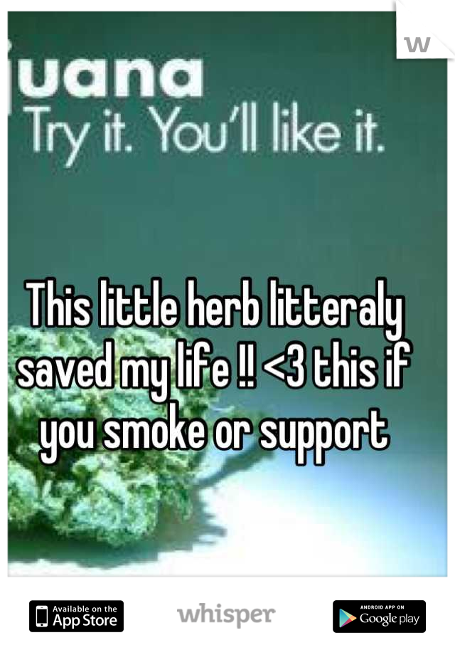 This little herb litteraly saved my life !! <3 this if you smoke or support