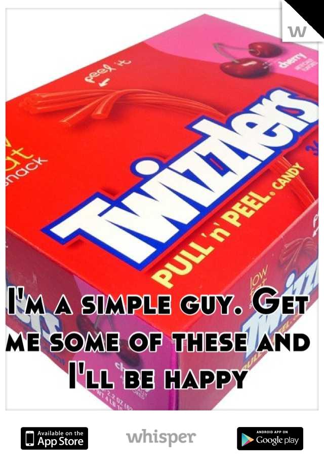 I'm a simple guy. Get me some of these and I'll be happy