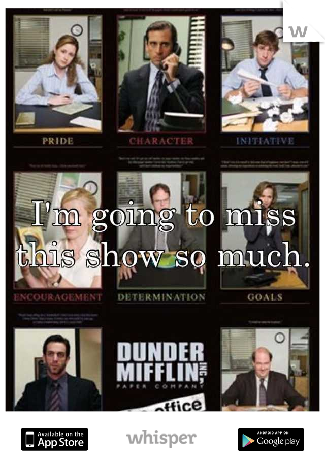 I'm going to miss this show so much.