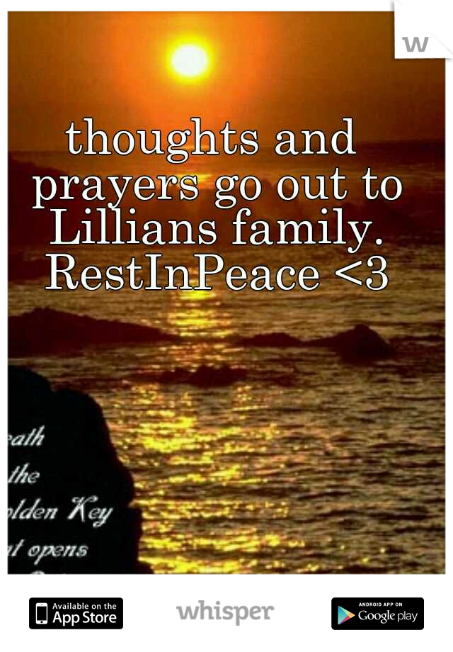 thoughts and prayers go out to Lillians family. RestInPeace <3