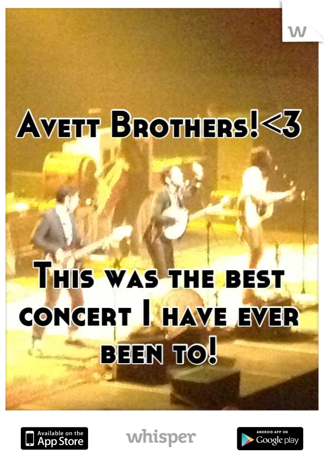 Avett Brothers!<3    This was the best concert I have ever been to!