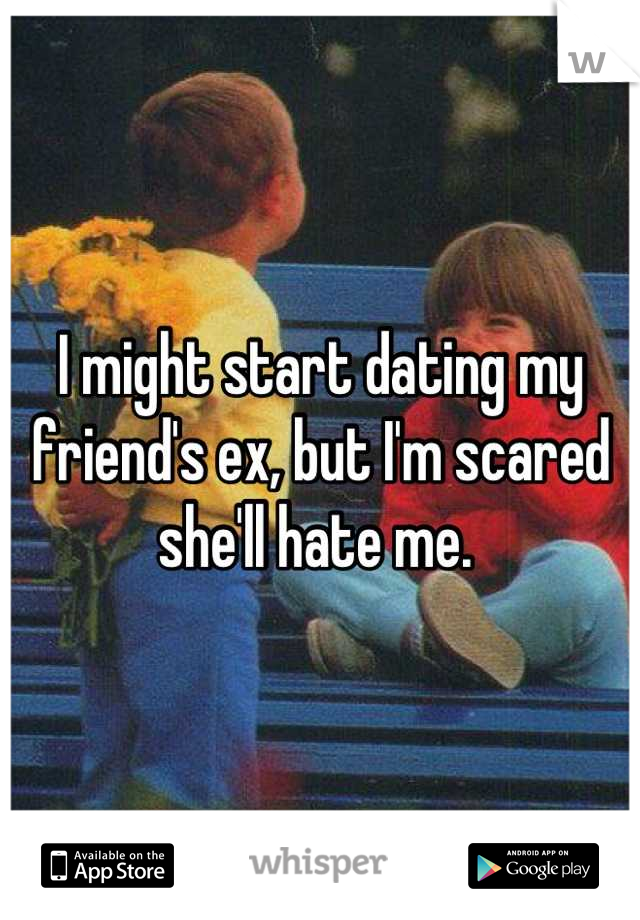 I might start dating my friend's ex, but I'm scared she'll hate me.