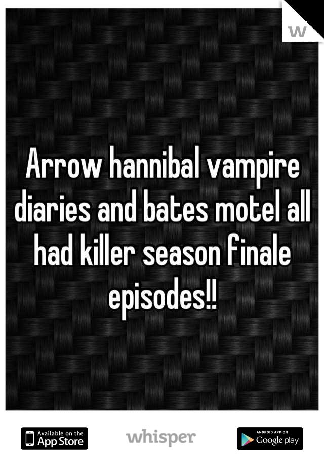 Arrow hannibal vampire diaries and bates motel all had killer season finale episodes!!