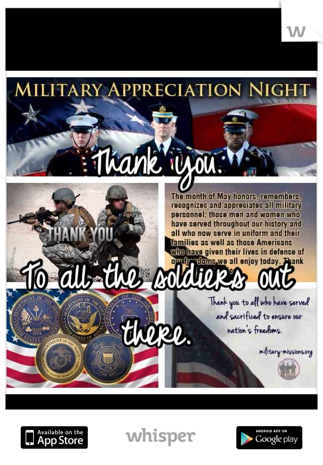 Thank you.  To all the soldiers out there.