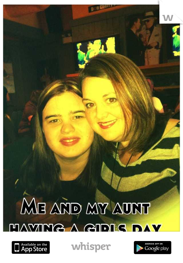 Me and my aunt having a girls day out :)