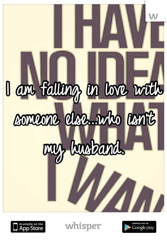 I am falling in love with someone else...who isn't my husband.