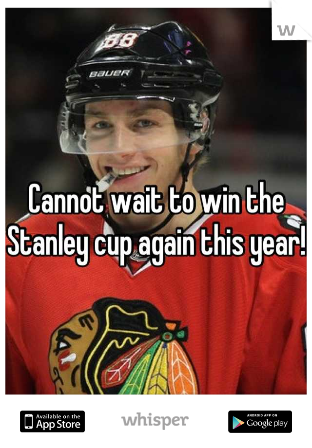 Cannot wait to win the Stanley cup again this year!