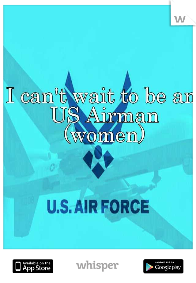 I can't wait to be an US Airman (women)