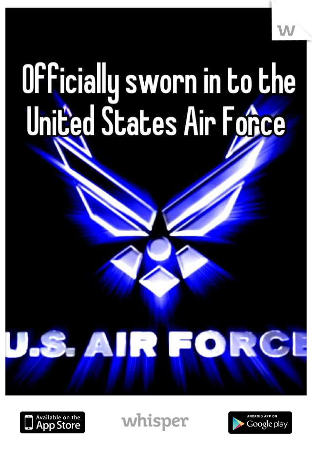 Officially sworn in to the  United States Air Force