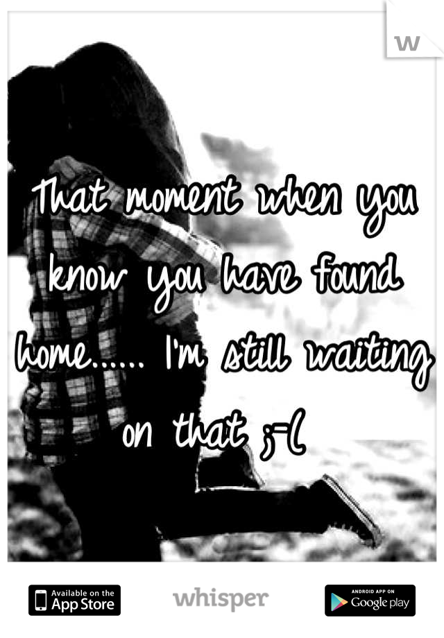 That moment when you know you have found home...... I'm still waiting on that ;-(