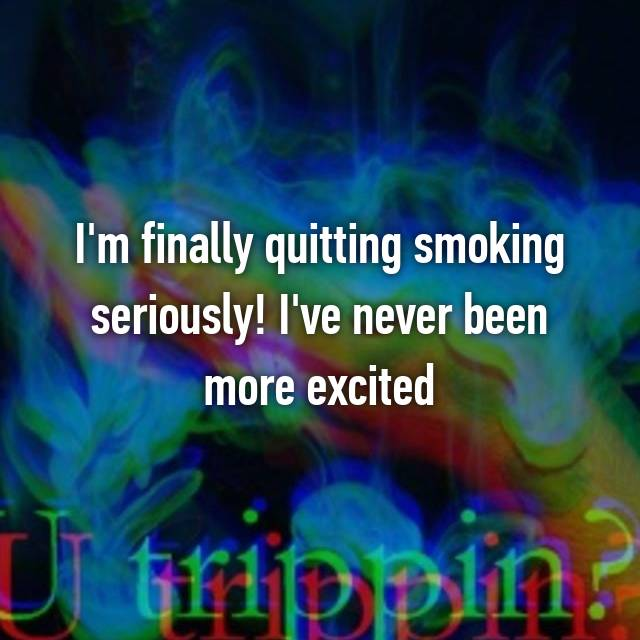 I'm finally quitting smoking seriously! I've never been more excited