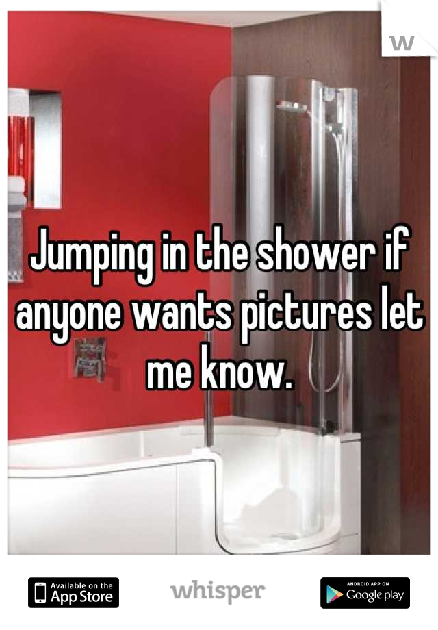 Jumping in the shower if anyone wants pictures let me know.
