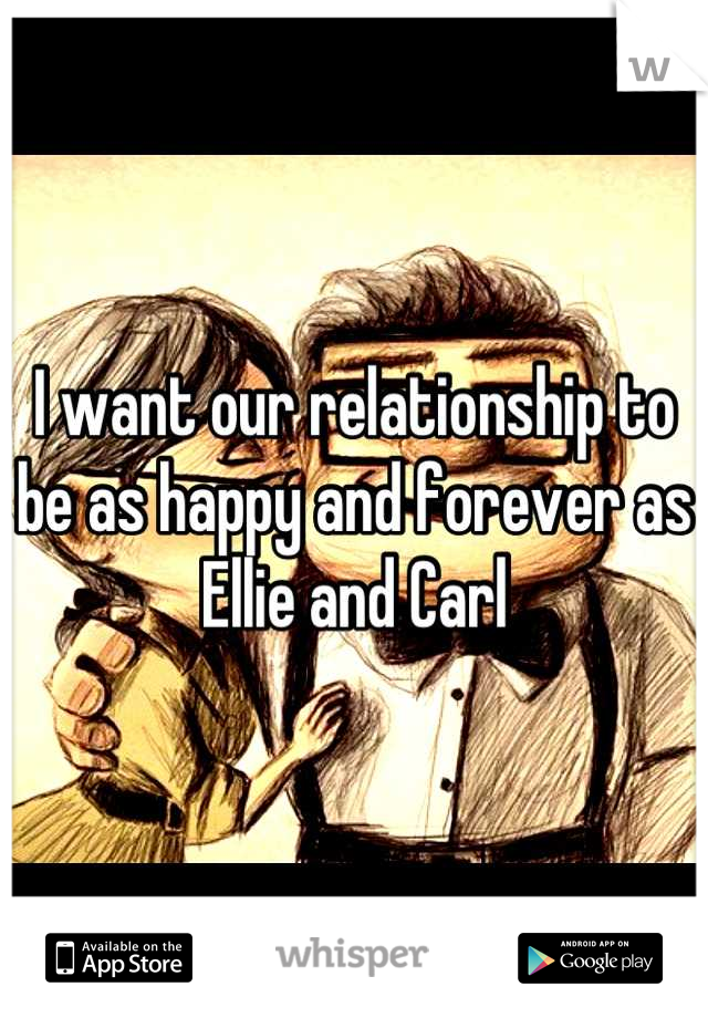 I want our relationship to be as happy and forever as Ellie and Carl