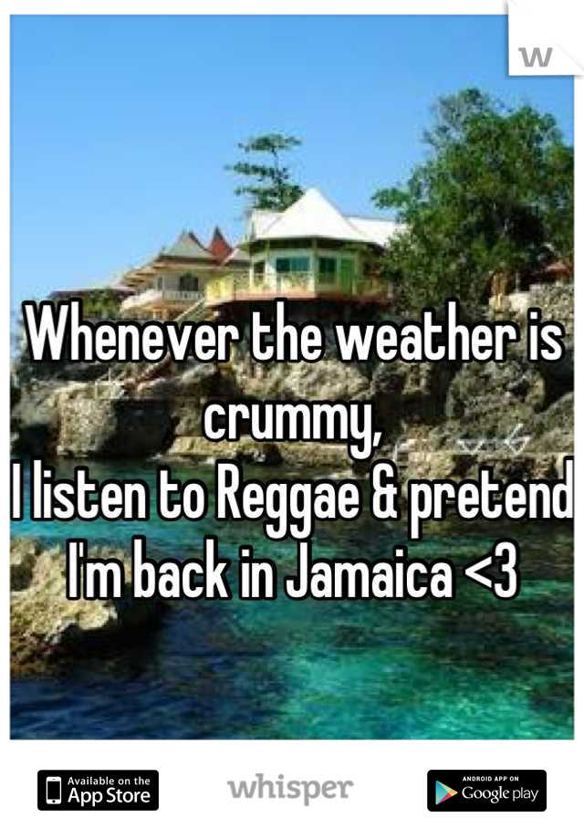 Whenever the weather is crummy, I listen to Reggae & pretend I'm back in Jamaica <3
