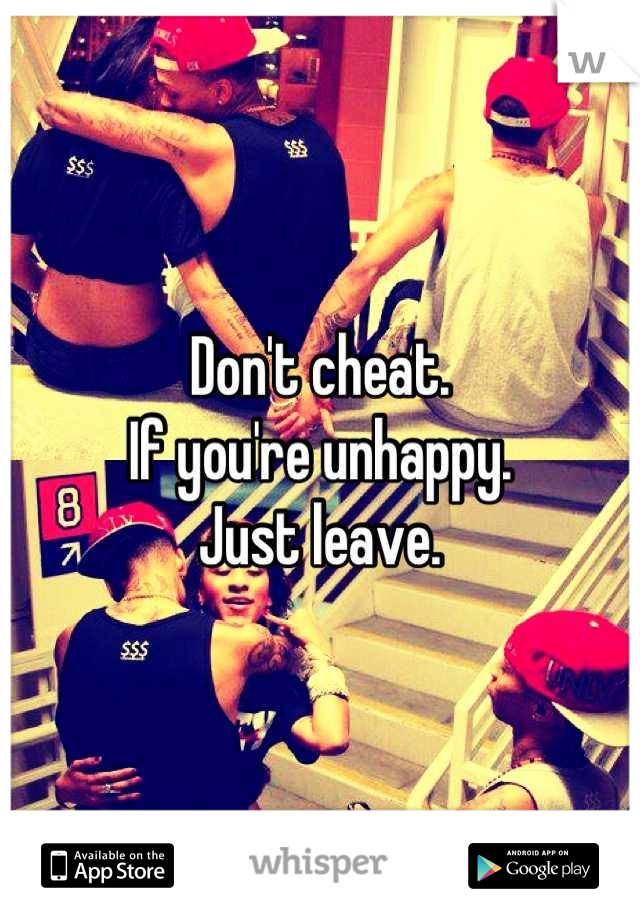 Don't cheat. If you're unhappy. Just leave.
