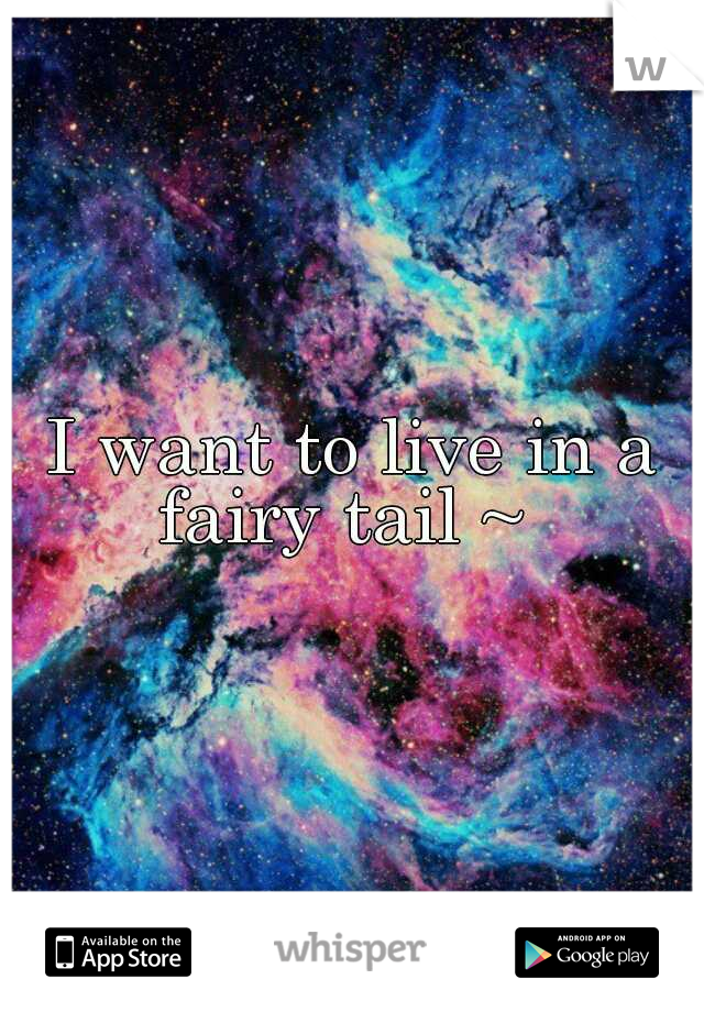 I want to live in a fairy tail ~