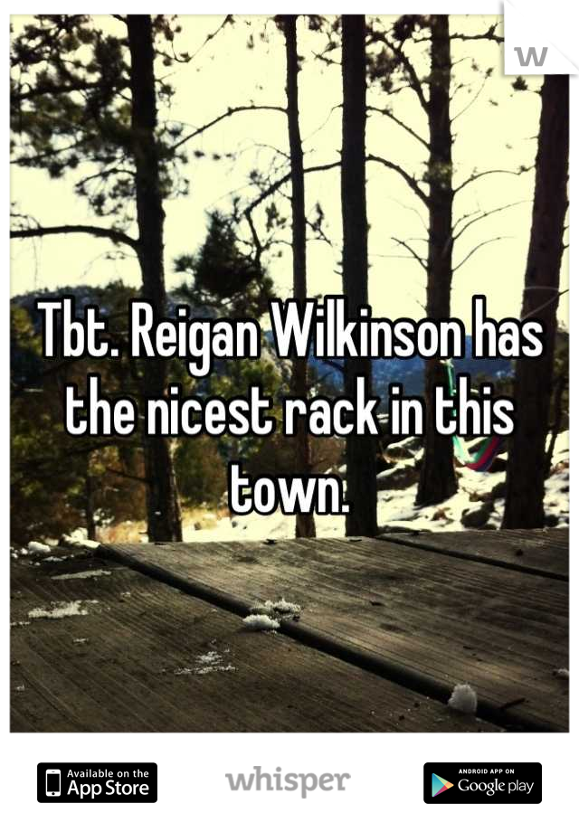 Tbt. Reigan Wilkinson has the nicest rack in this town.