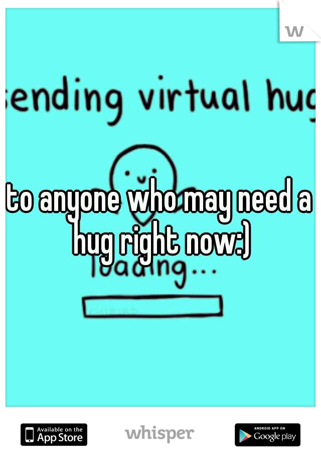 to anyone who may need a hug right now:)
