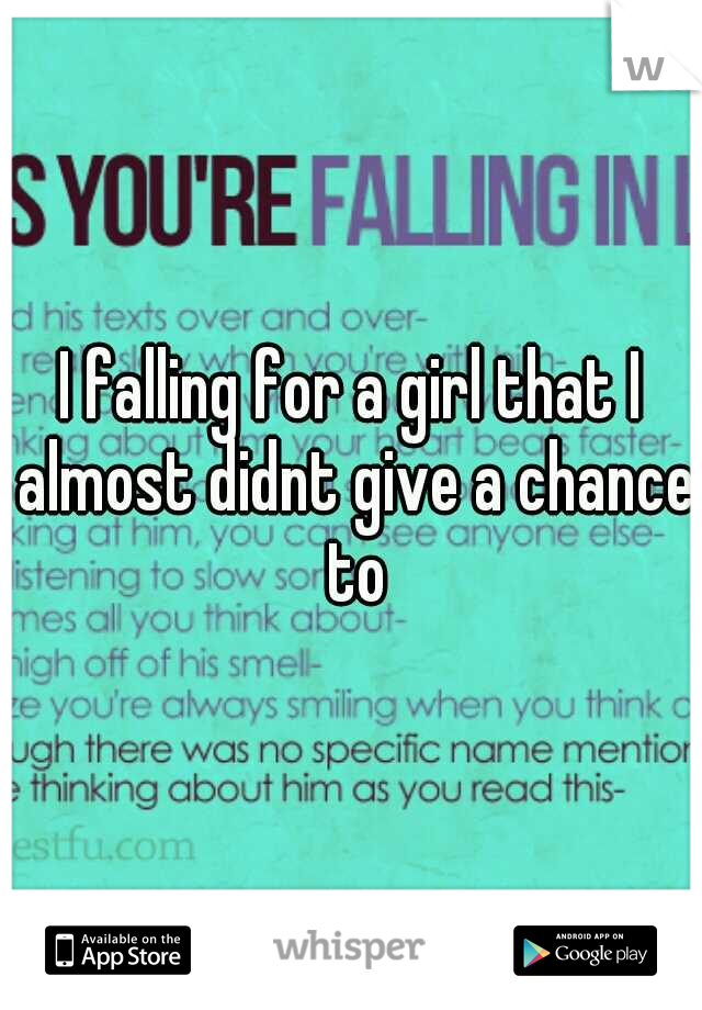 I falling for a girl that I almost didnt give a chance to