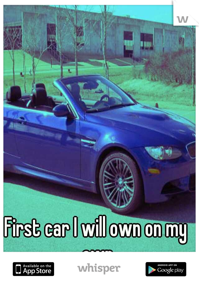 First car I will own on my own