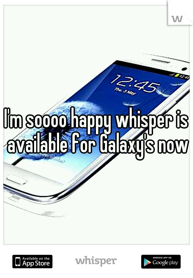 I'm soooo happy whisper is available for Galaxy's now
