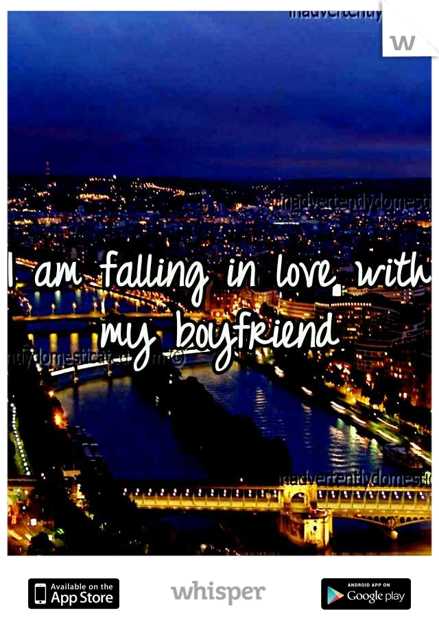 I am falling in love with my boyfriend