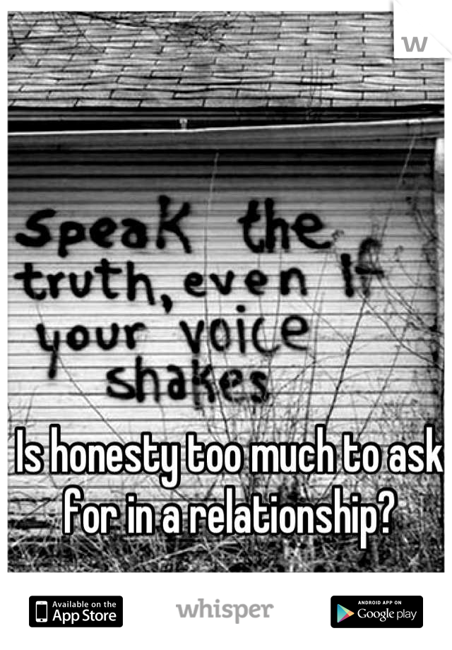 Is honesty too much to ask for in a relationship?