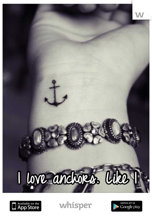 I love anchors. Like I don't even know why.