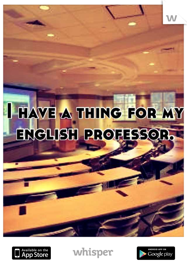 I have a thing for my english professor.
