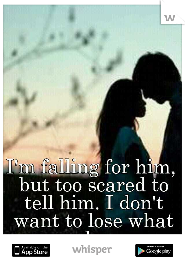 I'm falling for him, but too scared to tell him. I don't want to lose what we have.