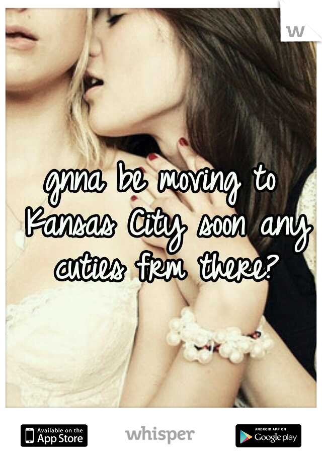 gnna be moving to Kansas City soon any cuties frm there?