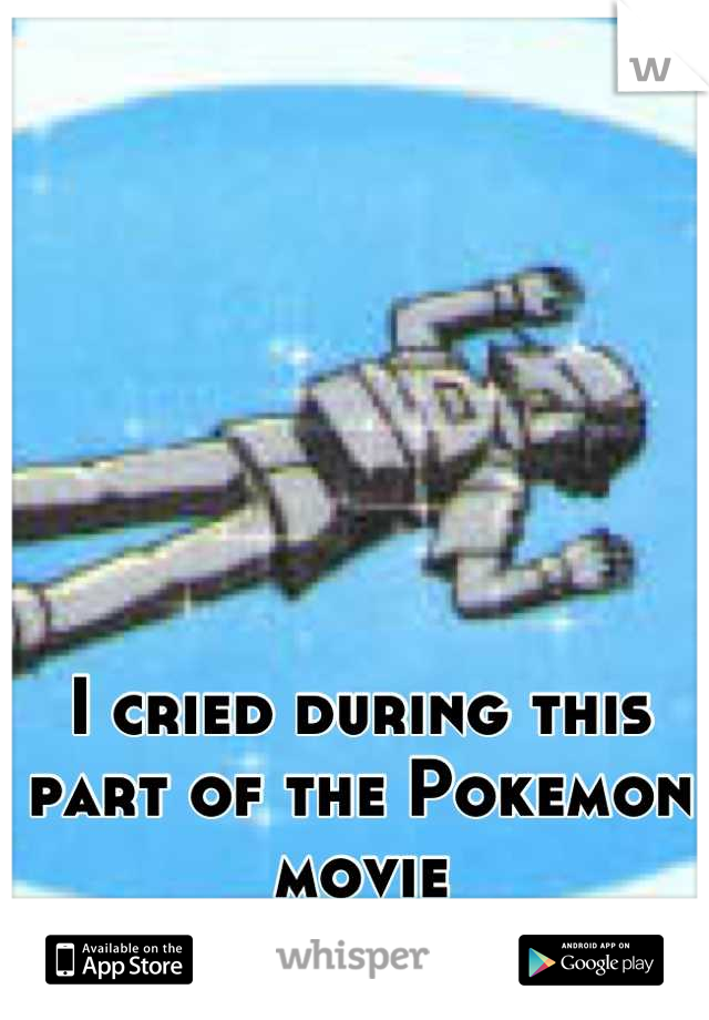 I cried during this part of the Pokemon movie