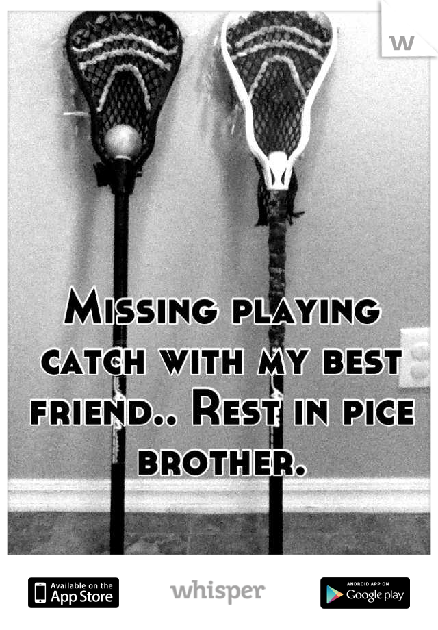Missing playing catch with my best friend.. Rest in pice brother.