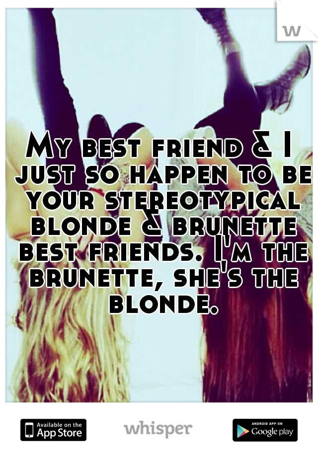 My best friend & I just so happen to be your stereotypical blonde & brunette best friends. I'm the brunette, she's the blonde.