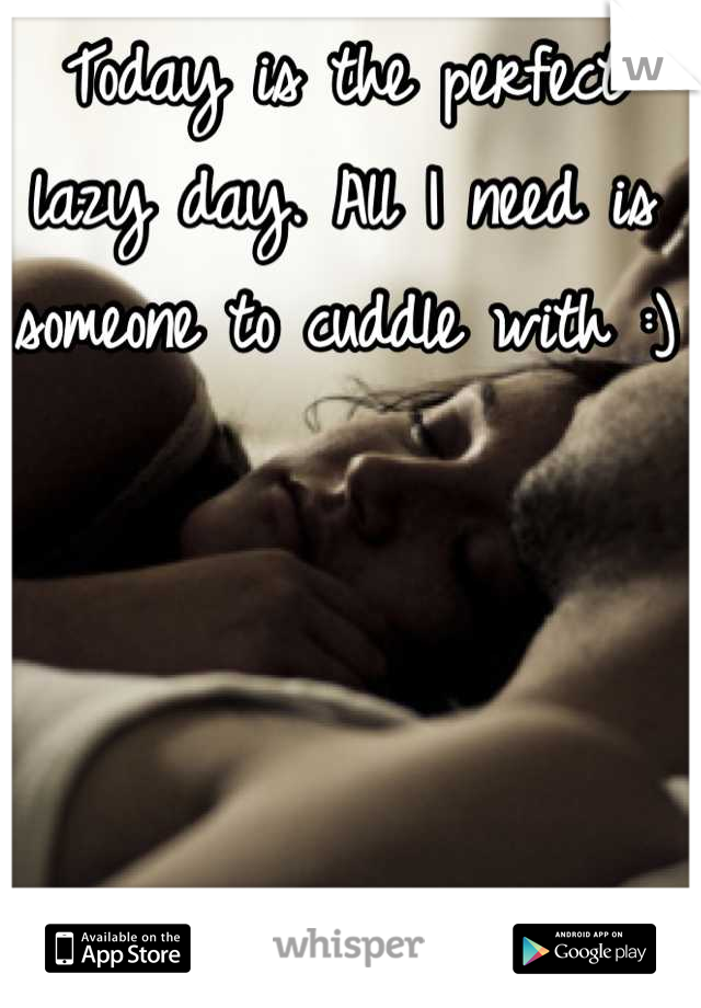 Today is the perfect lazy day. All I need is someone to cuddle with :)