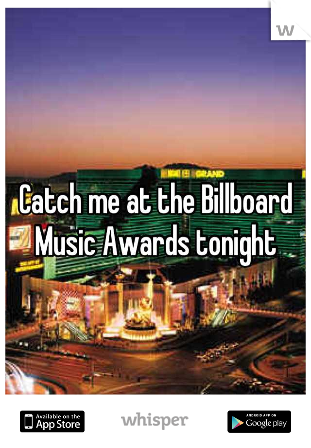 Catch me at the Billboard Music Awards tonight