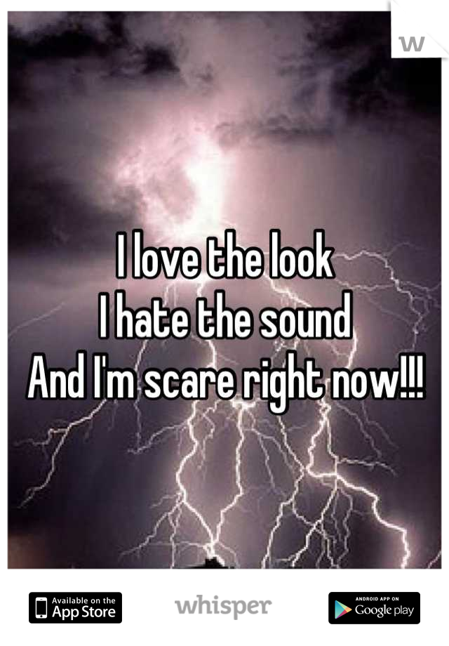 I love the look  I hate the sound  And I'm scare right now!!!