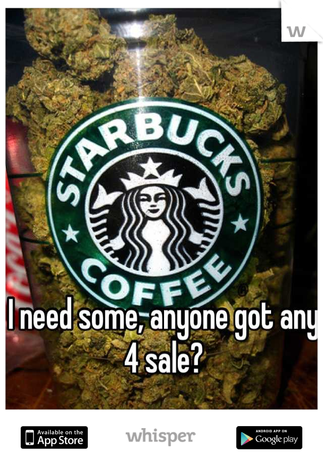 I need some, anyone got any 4 sale?