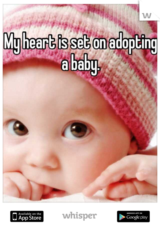 My heart is set on adopting a baby.