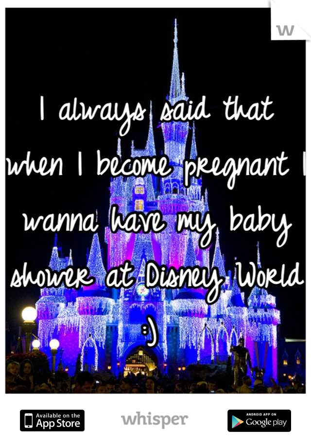 I always said that when I become pregnant I wanna have my baby shower at Disney World :)