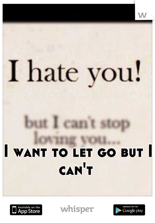 I want to let go but I can't