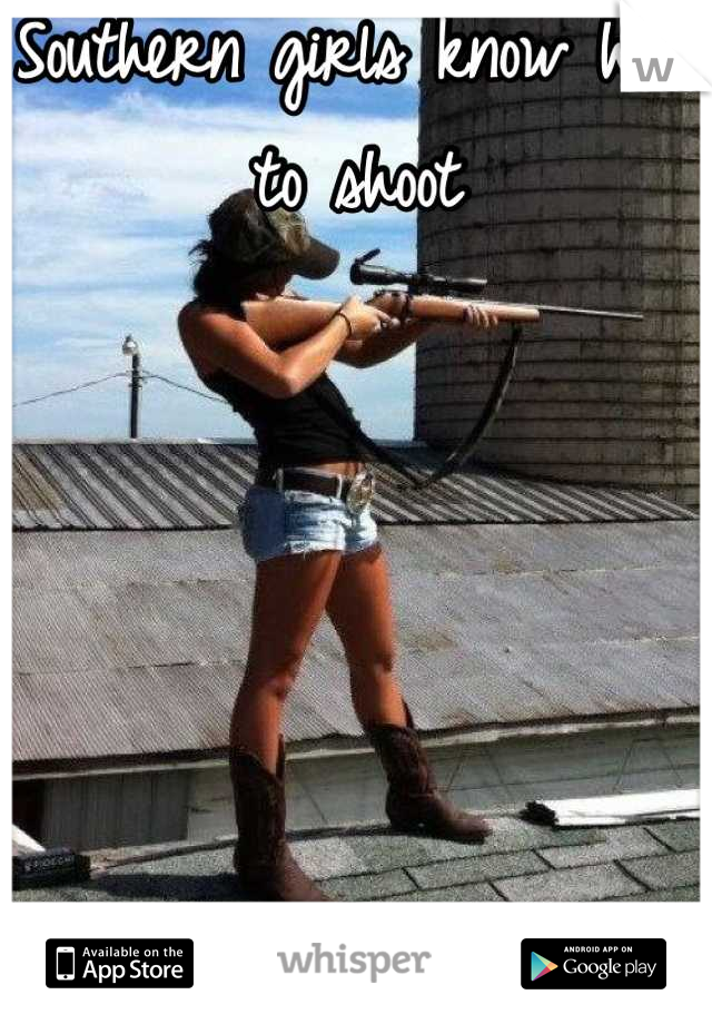 Southern girls know how       to shoot      Brother she's country