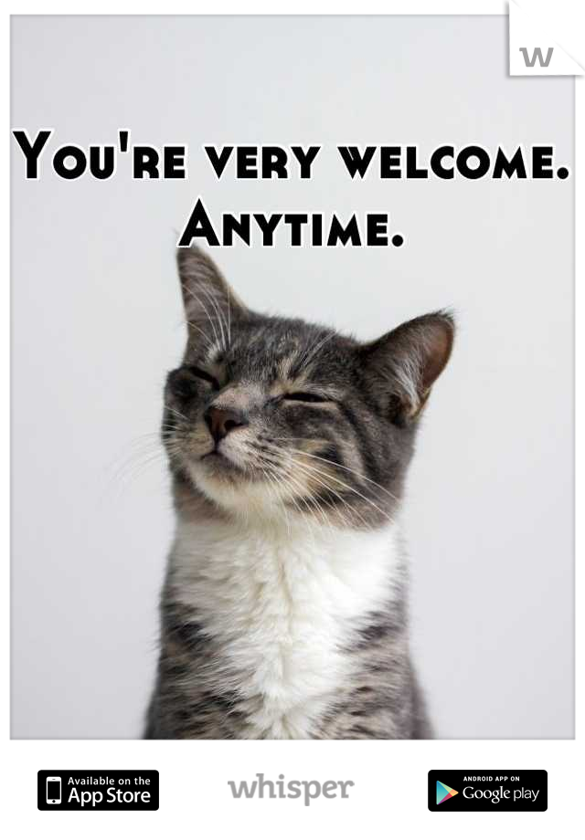 You're very welcome. Anytime.  You're very...