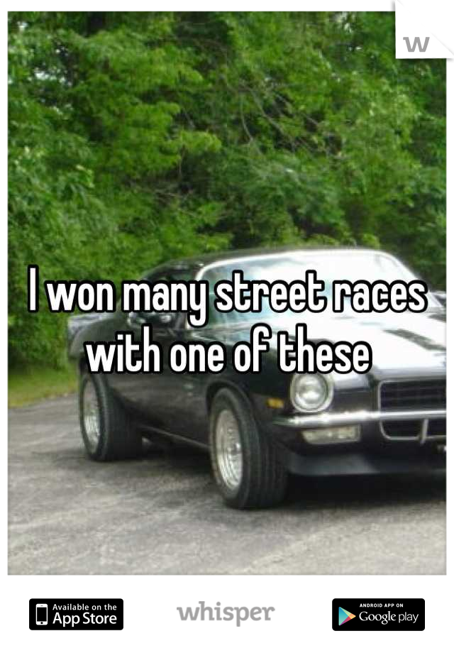 I won many street races with one of these