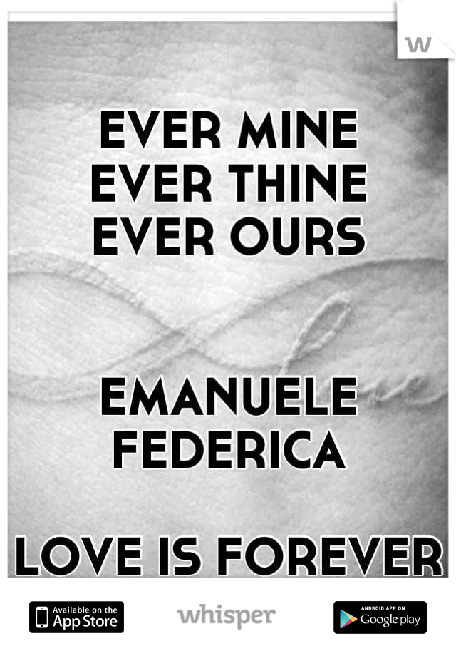 EVER MINE EVER THINE EVER OURS   EMANUELE FEDERICA  LOVE IS FOREVER