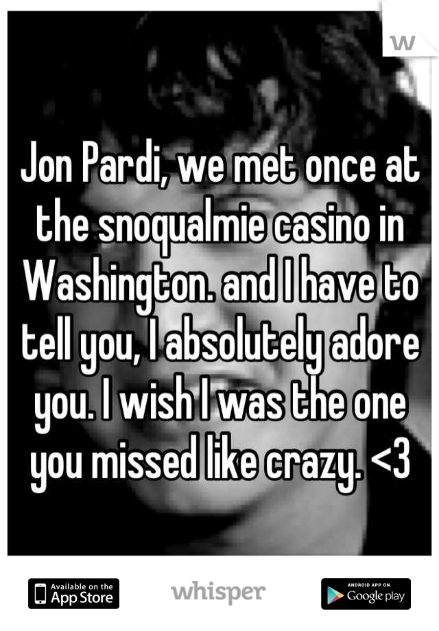 Jon Pardi, we met once at the snoqualmie casino in Washington. and I have to tell you, I absolutely adore you. I wish I was the one you missed like crazy. <3