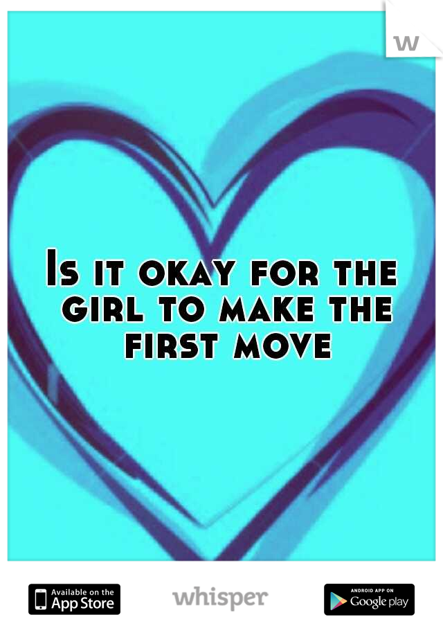 Is it okay for the girl to make the first move?