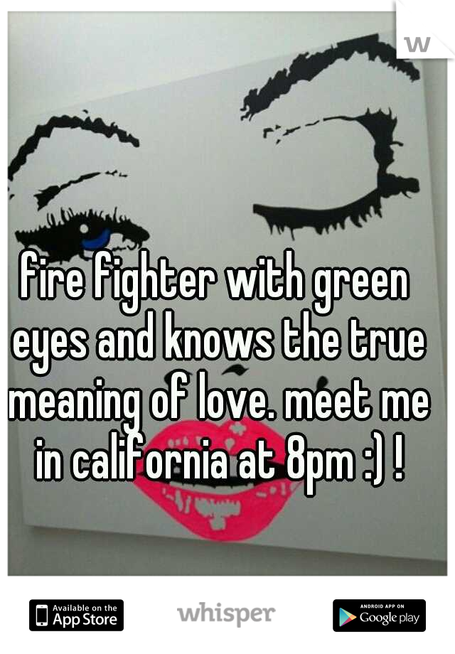 Fire Fighter With Green Eyes And Knows The True Meaning Of Love