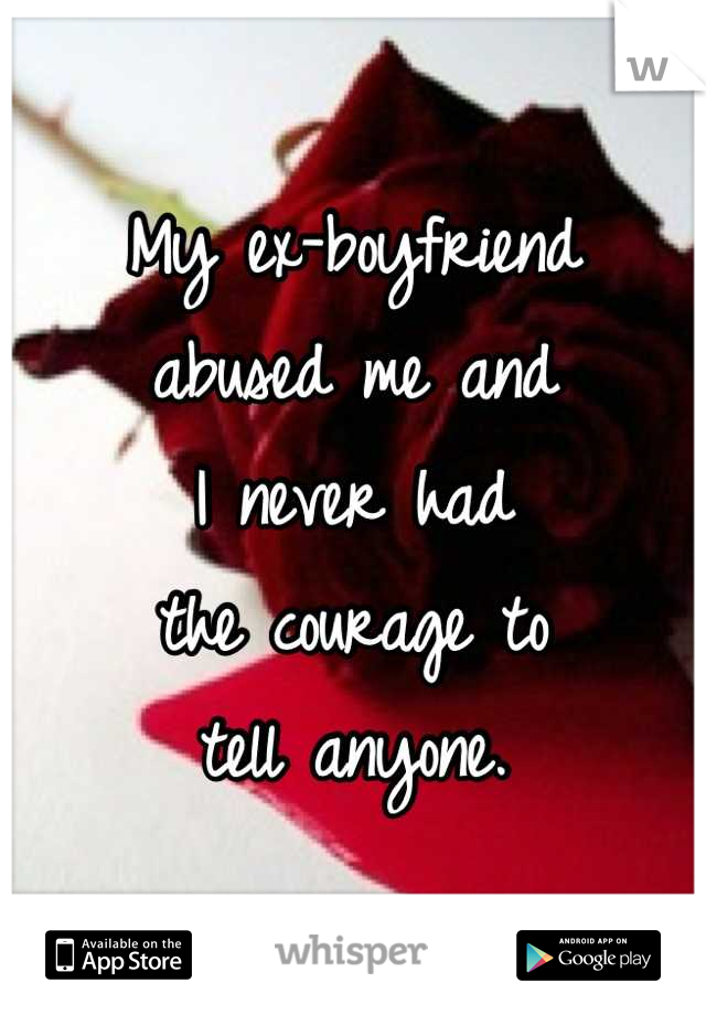 My ex-boyfriend abused me and I never had the courage to tell anyone.