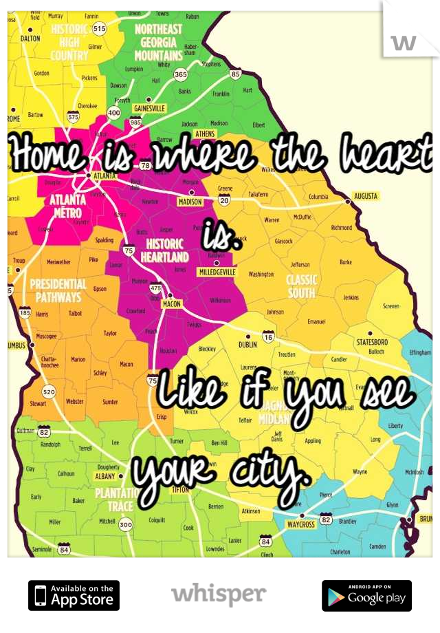 Home is where the heart is.        Like if you see your city.